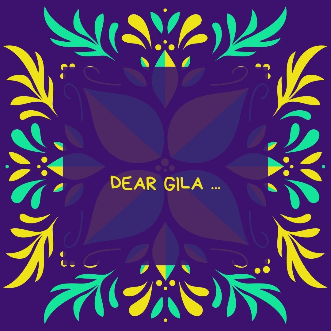 Dear Gila...